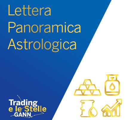 Lettera Panoramica di Astrologia Finanziaria (Gann) & Mercati Vari